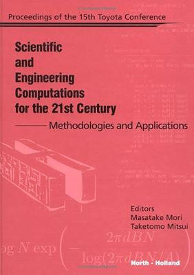 Scientific and Engineering Computations for the 21st Century - Methodologies and Applications: Proceedings of the 15th Toyota Conference - Mori, M, and Mitsui, T