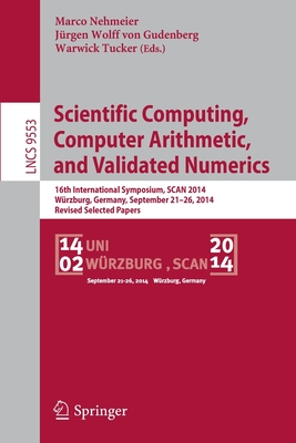 Scientific Computing, Computer Arithmetic, and Validated Numerics: 16th International Symposium, Scan 2014, Würzburg, Germany, September 21-26, 2014. Revised Selected Papers - Nehmeier, Marco (Editor), and Wolff Von Gudenberg, Jurgen (Editor), and Tucker, Warwick (Editor)