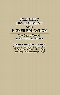 Scientific Development and Higher Education: The Case of Newly Industrializing Nations - Altbach, Philip G, and Davis, Charles H, and Eisemon, Thomas O