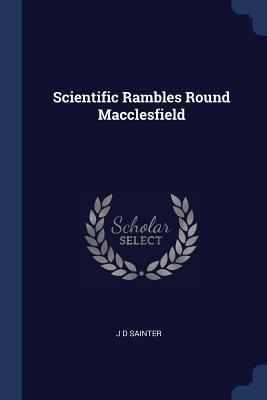 Scientific Rambles Round Macclesfield - Sainter, J D