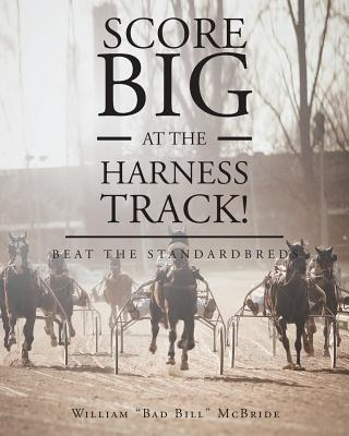"Score Big at the Harness Track! - McBride, William ""Bad Bill"""