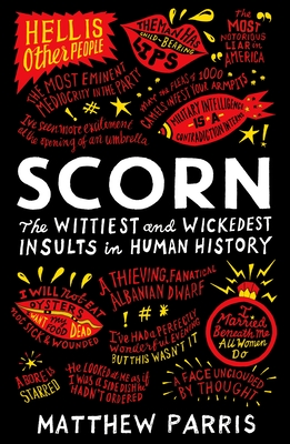 Scorn: The Wittiest and Wickedest Insults in Human History - Parris, Matthew