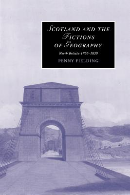 Scotland and the Fictions of Geography: North Britain 1760-1830 - Fielding, Penny