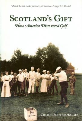 Scotland's Gift: How America Discovered Golf - Macdonald, Charles Blair, and Sulavik, Chris (Prologue by)