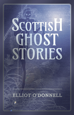 Scottish Ghost Stories - O'Donnell, Elliot