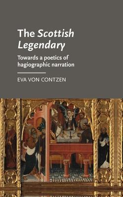 Scottish Legendary: Towards a Poetics of Hagiographic Narration - Von Contzen, Eva