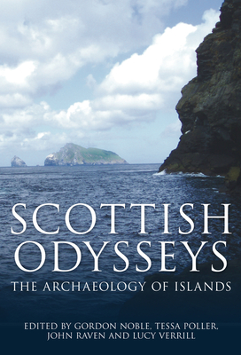 Scottish Odysseys: The Archaeology of Islands - Noble, Gordon, Professor (Editor), and Poller, Tessa (Editor), and Raven, John (Editor)