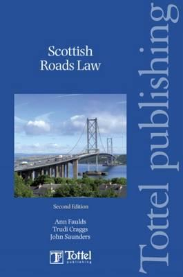 Scottish Roads Law: Second Edition - Faulds, Ann, and Craggs, Trudi, and Saunders, John, Professor