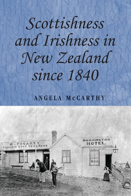 Scottishness and Irishness in New Zealand Since 1840 - McCarthy, Angela