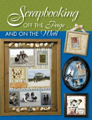 Scrapbooking Off the Page... and on the Wall - Martingale & Company (Creator)