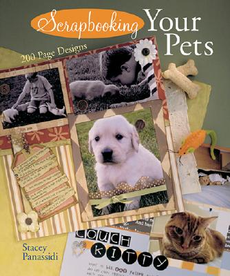 Scrapbooking Your Pets: 200 Page Designs - Panassidi, Stacey