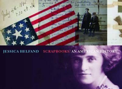 Scrapbooks: An American History - Helfand, Jessica