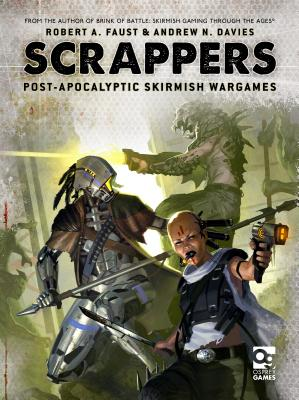 Scrappers: Post-Apocalyptic Skirmish Wargames - Faust, Robert A, and Davies, Andrew N