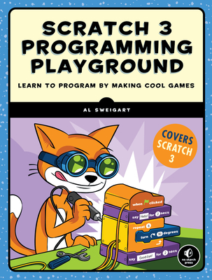 Scratch 3 Programming Playground: Learn to Program by Making Cool Games - Sweigart, Al
