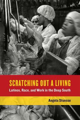 Scratching Out a Living: Latinos, Race, and Work in the Deep South - Stuesse, Angela