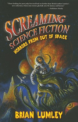 Screaming Science Fiction: Horrors from Out of Space - Lumley, Brian