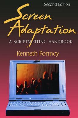 Screen Adaptation: A Scriptwriting Handbook - Portnoy, Kenneth