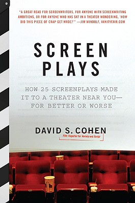 Screen Plays: How 25 Screenplays Made It to a Theater Near You--For Better or Worse - Cohen, David S