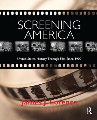 Screening America: United States History through Film since 1900 - Lorence, James