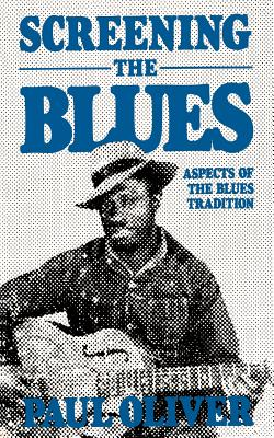 Screening the Blues - Oliver, Paul