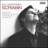 Scriabin: Etudes; Preludes; Piano Sonata No. 10; Vers la flamme - Olli Mustonen (piano)