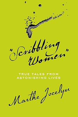 """scribbling Women"": True Tales from Astonishing Lives - Jocelyn, Marthe"