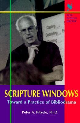 Scripture Windows: Toward a Practice of Bibliodrama - Pitzele, Peter A, Ph.D., and Pitzek, Peter A