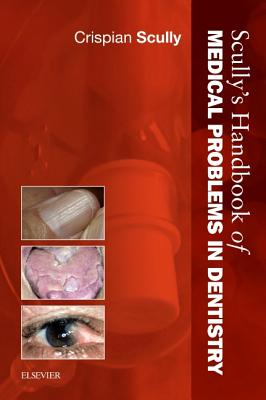 Scully's Handbook of Medical Problems in Dentistry - Scully, Crispian, CBE