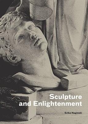 Sculpture and Enlightenment - Naginski, Erika