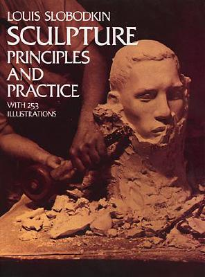 Sculpture: Principles and Practice - Slobodkin, Louis, and Art Instruction