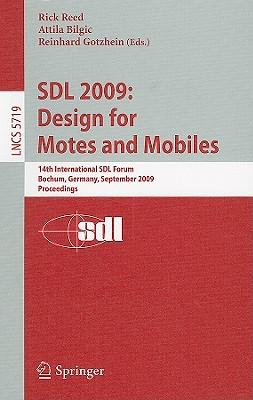Sdl 2009: Design for Motes and Mobiles: 14th International Sdl Forum Bochum, Germany, September 22-24, 2009 Proceedings - Reed, Rick (Editor), and Bilgic, Attila (Editor), and Gotzhein, Reinhard (Editor)
