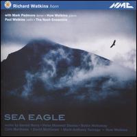 Sea Eagle - Huw Watkins (piano); Laura Samuel (violin); Mark Padmore (tenor); Nash Ensemble; Paul Watkins (cello); Richard Watkins (horn)