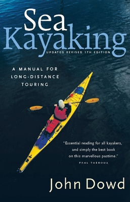 Sea Kayaking: A Manual for Long-Distance Touring - Dowd, John