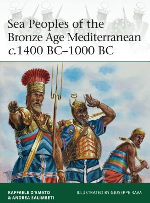 Sea Peoples of the Bronze Age Mediterranean C.1400 Bc-1000 BC - D'Amato, Raffaele, and Salimbeti, Andrea