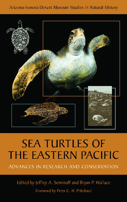 Sea Turtles of the Eastern Pacific: Advances in Research and Conservation - Seminoff, Jeffrey A (Editor), and Wallace, Bryan P (Editor), and Pritchard, Peter C H (Foreword by)