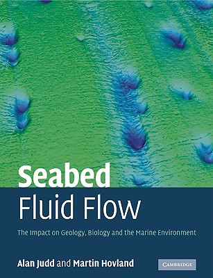 Seabed Fluid Flow: The Impact on Geology, Biology and the Marine Environment - Judd, Alan
