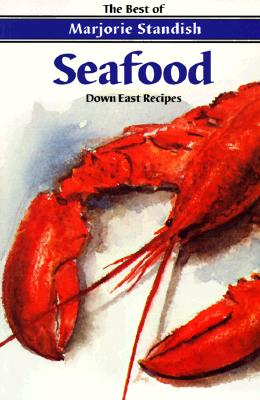Seafood: Down East Recipes - Standish, Marjorie
