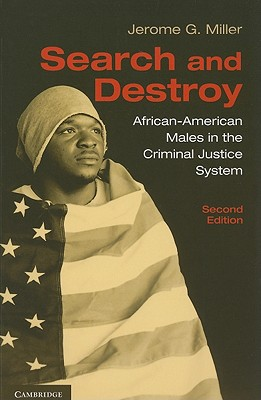 Search and Destroy: African-American Males in the Criminal Justice System - Miller, Jerome G.