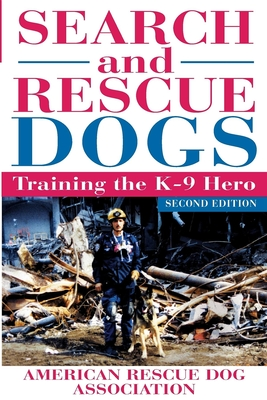 Search and Rescue Dogs: Training the K-9 Hero - American Rescue Dog Association (Arda) (Creator)