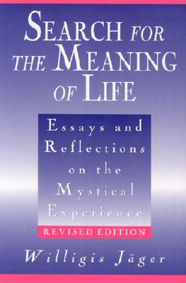 Search for the Meaning of Life: Essays and Reflections on the Mystical Experience - Jager, Willigis