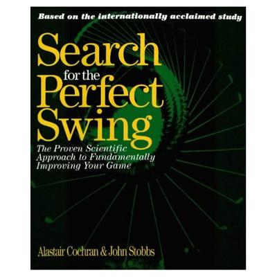 Search for the Perfect Swing: The Proven Scientific Approach to Fundamentally Improving Your Game - Cochran, Alastair, and Stobbs, John