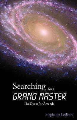 Searching for a Grand Master: The Quest for Amanda - Stephanie LeBlanc, LeBlanc