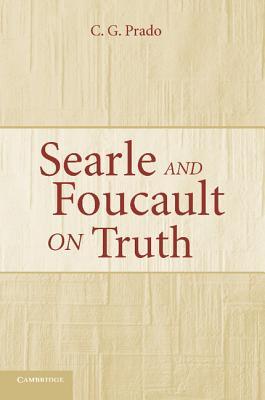 Searle and Foucault on Truth - Prado, C G