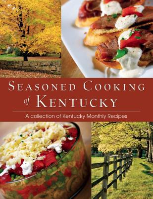 Seasoned Cooking of Kentucky: A Collection of Kentucky Monthly Recipes - Kentucky Monthly