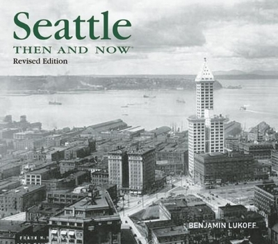 Seattle Then and Now - Lukoff, Benjamin