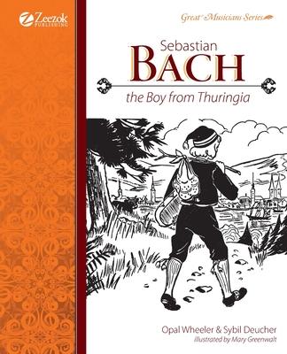 Sebastian Bach: The Boy from Thuringia - Wheeler, Opal, and Deucher, Sybil