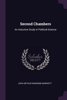 Second Chambers: An Inductive Study in Political Science - Marriott, John Arthur Ransome, Sir