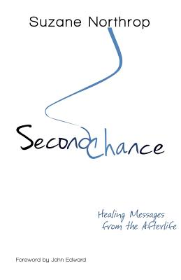 Second Chance: Healing Messages from the Afterlife - Northrop, Suzane