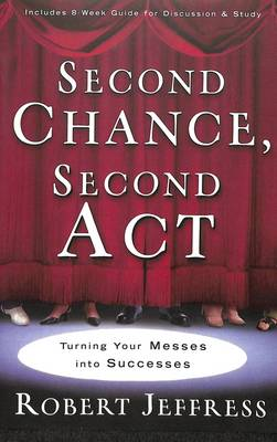 Second Chance, Second ACT: Turning Your Messes Into Successes - Jeffress, Robert
