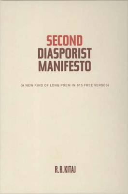 Second Diasporist Manifesto: A New Kind of Long Poem in 615 Free Verses - Kitaj, R B